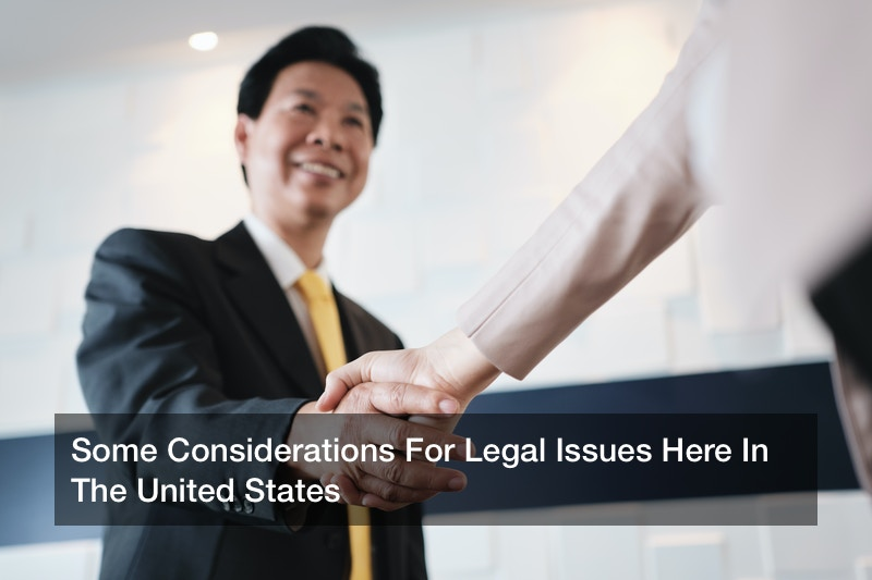 Some Considerations For Legal Issues Here In The United States