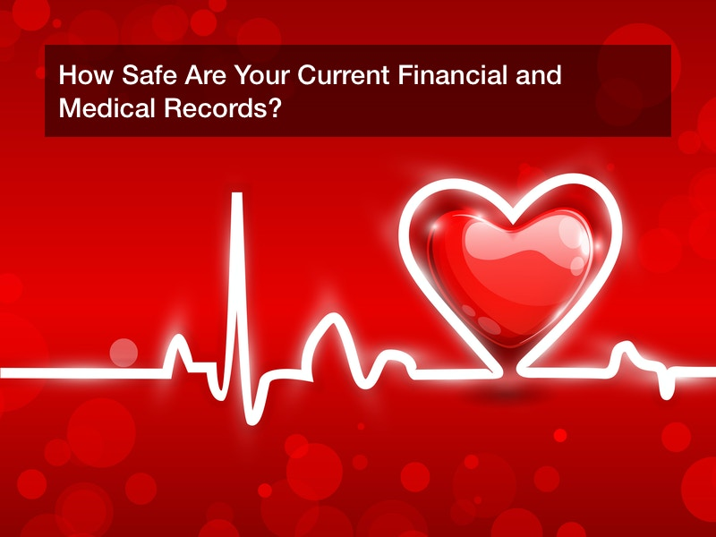 How Safe Are Your Current Financial and Medical Records?