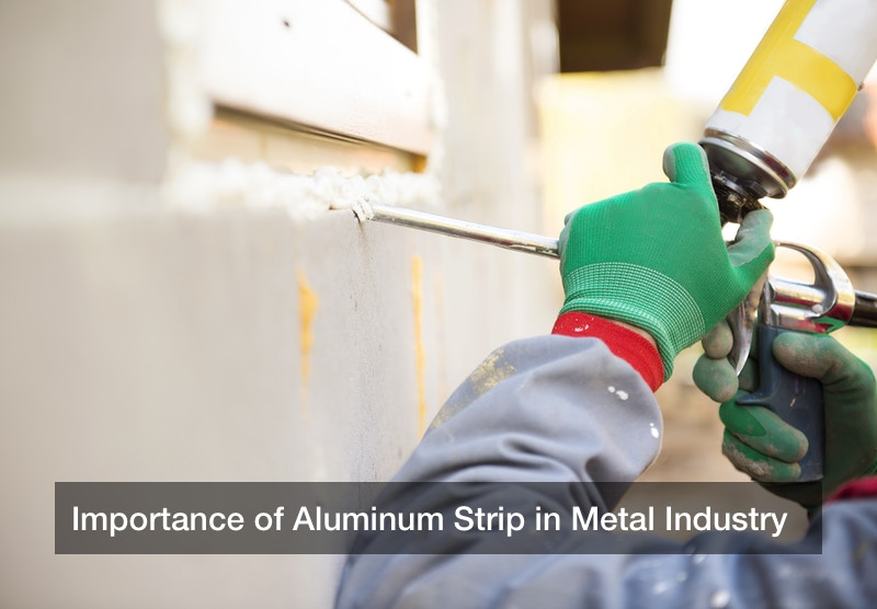 Importance of Aluminum Strip in Metal Industry