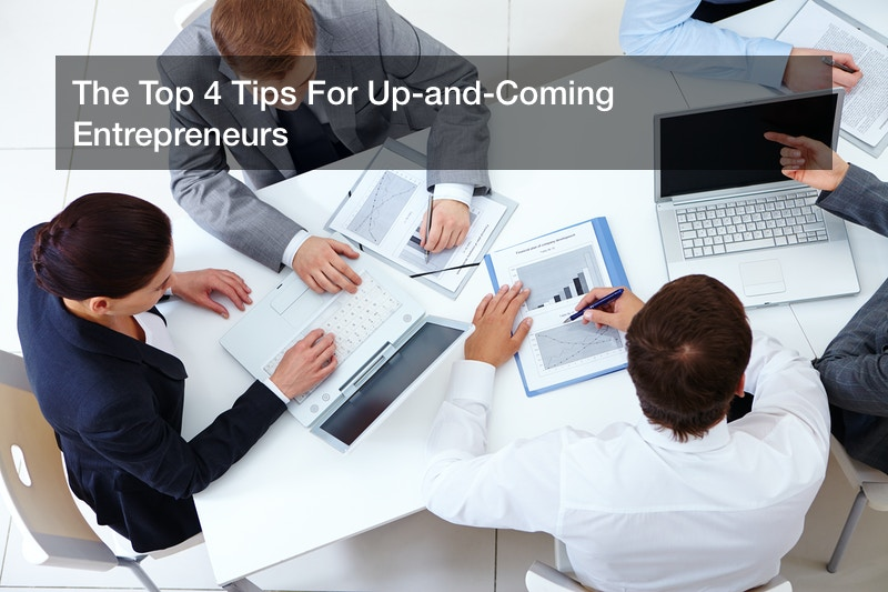 The Top 4 Tips For Up-and-Coming Entrepreneurs