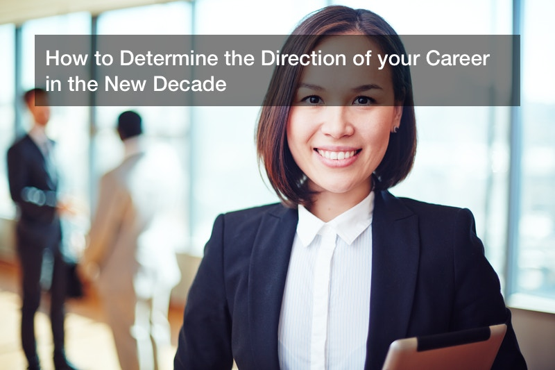 How to Determine the Direction of your Career in the New Decade