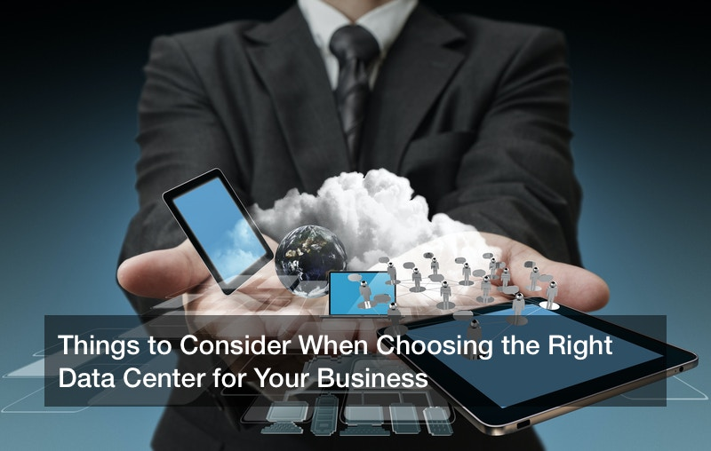 Things to Consider When Choosing the Right Data Center for Your Business