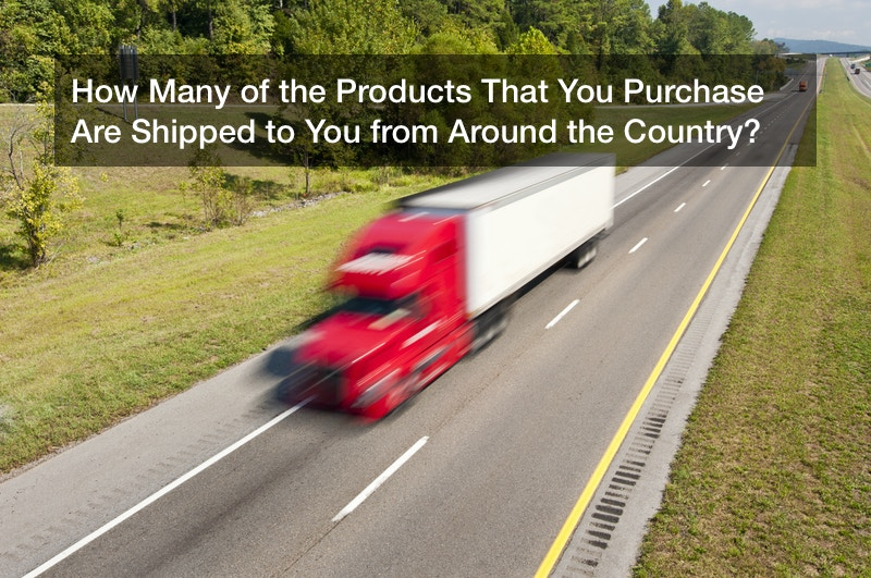 How Many of the Products That You Purchase Are Shipped to You from Around the Country?