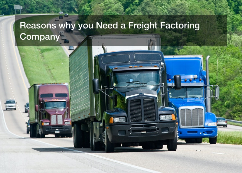Reasons why you Need a Freight Factoring Company