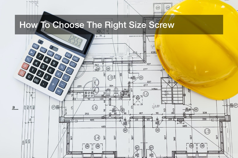 How To Choose The Right Size Screw
