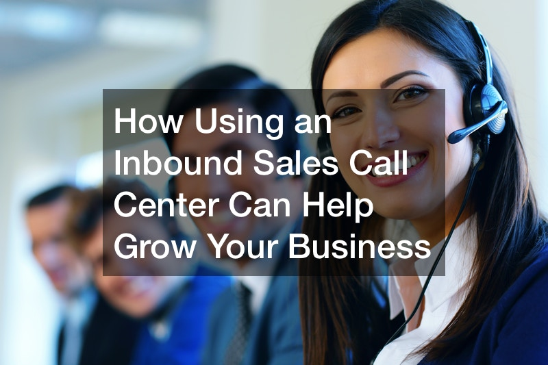 How Using an Inbound Sales Call Center Can Help Grow Your Business