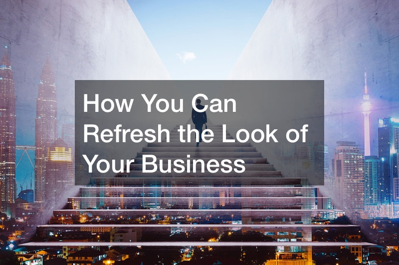 How You Can Refresh the Look of Your Business