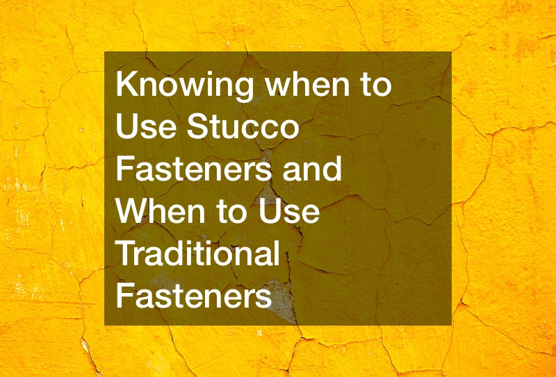 Knowing when to Use Stucco Fasteners and When to Use Traditional Fasteners