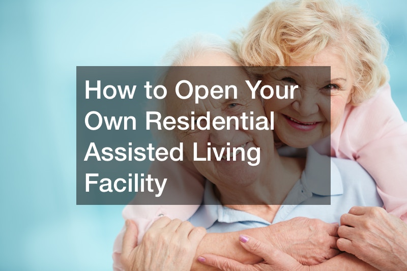 How to Open Your Own Residential Assisted Living Facility