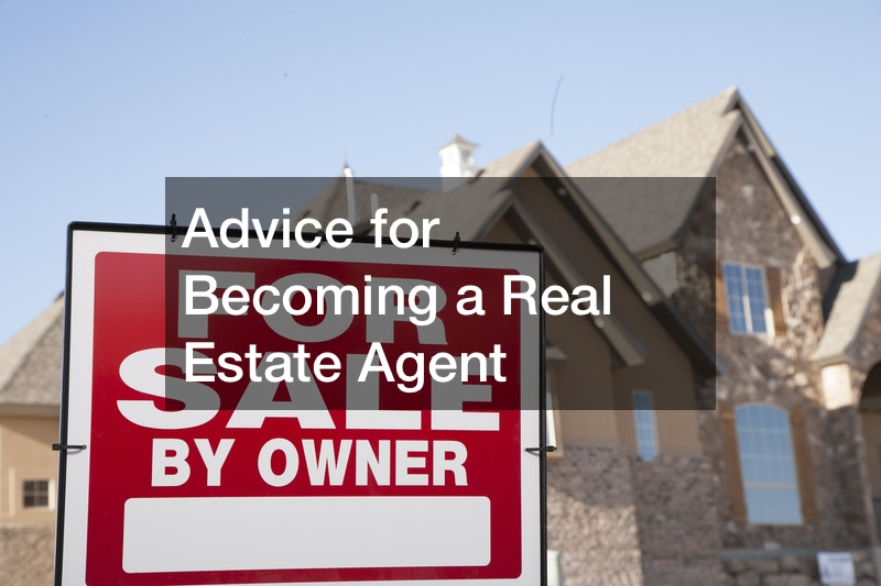 Advice for Becoming a Real Estate Agent