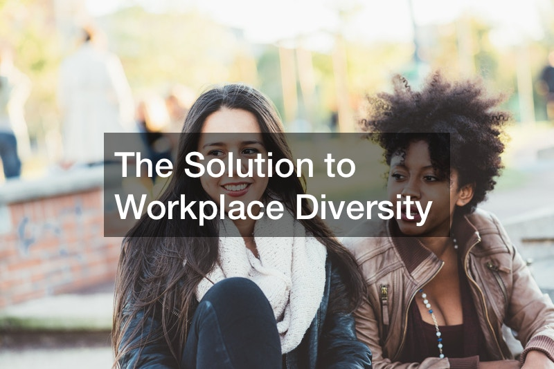 The Solution to Workplace Diversity
