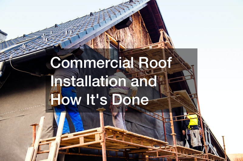 Commercial Roof Installation and How Its Done
