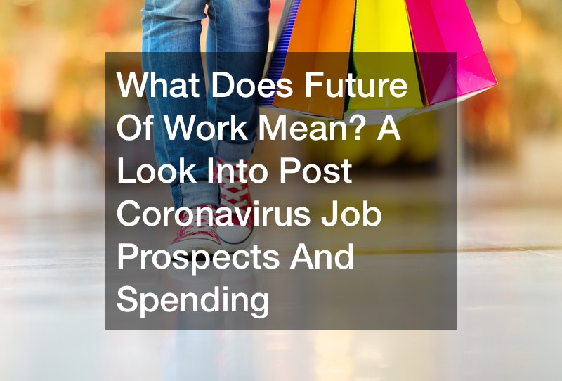 What Does Future Of Work Mean?  A Look Into Post Coronavirus Job Prospects And Spending