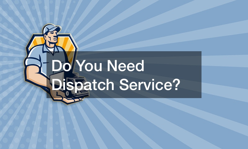 Do You Need Dispatch Service?